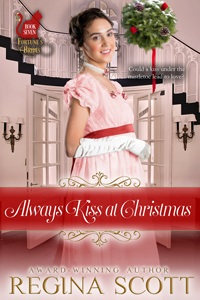 cover for Always Kiss at Christmas, a prequel novella to the Fortune's Brides series, by historical romance author Regina Scott, showing a showing a young woman in a festive dress standing in an elegant entryway with a kissing bough nearby