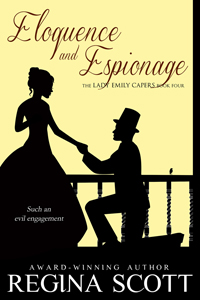 Eloquence and Espionage, Book 4 in the Lady Emily Capers, by Regina Scott