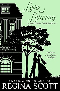 Cover for Love and Larceny, book 5 in the Lady Emily Capers by Regina Scott