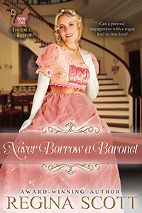 cover for Never Borrow a Baronet, book 2 in the Fortune's Brides series by historical romance author Regina Scott, showing a blond woman in a pretty high-waisted dress standing beside a sweeping staircase