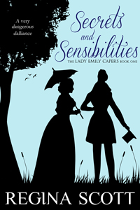 Secrets and Sensibilities, Book 1 in the Lady Emily Capers, by Regina Scott
