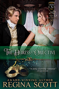 The Heiress Objective, book 3 in the Spy Matchmaker series by historical romance author Regina Scott