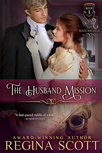 The Husband Mission, book 1 in the Spy Matchmaker series by historical romance author Regina Scott