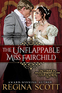 Cover for The Unflappable Miss Fairchild, book 1 in the Uncommon Courtships series by Regina Scott